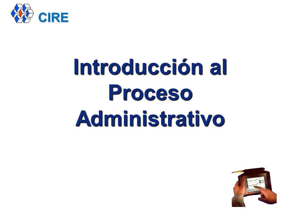 Introducción al Proceso Administrativo CIRE