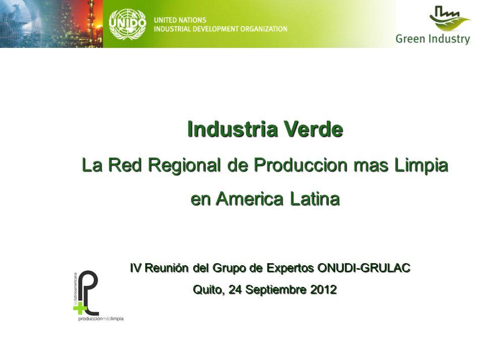 Industria Verde La Red Regional de Produccion mas Limpia en America Latina IV Reunión del Grupo de Expertos ONUDI-GRULAC IV Reunión del Grupo de Exper