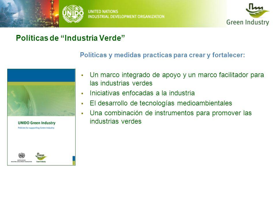 Políticas de Industria Verde Políticas y medidas practicas para crear y fortalecer: Un marco integrado de apoyo y un marco facilitador para las indust