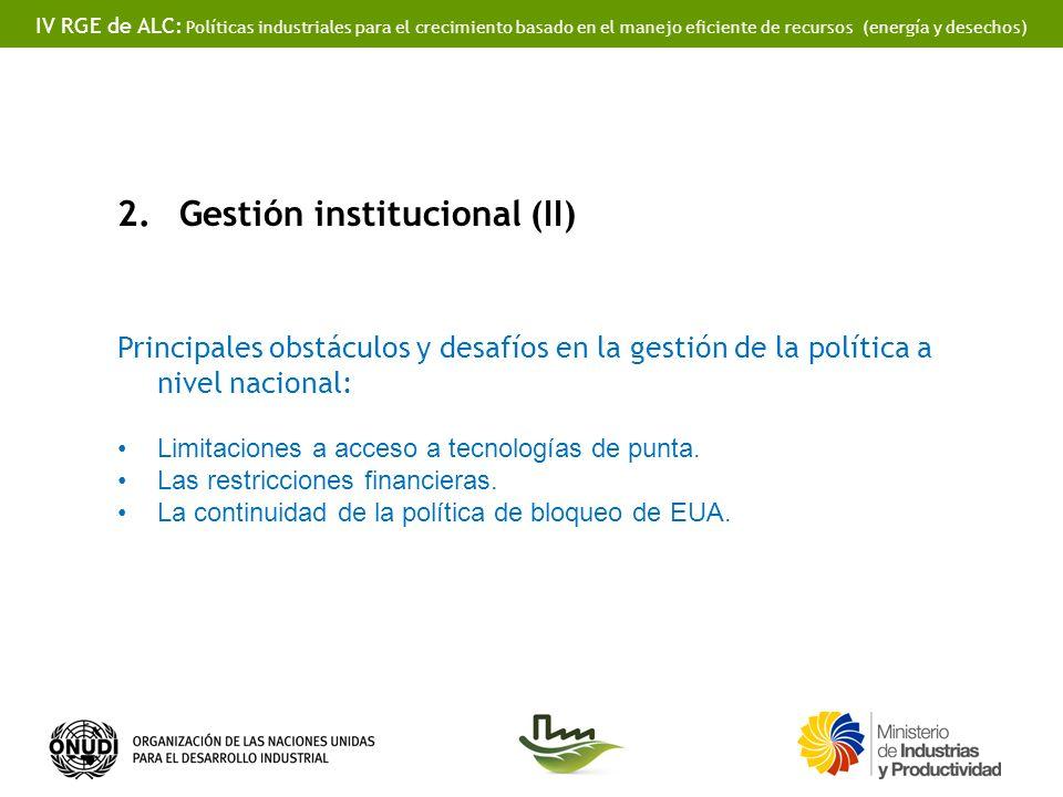 IV RGE de ALC: Políticas industriales para el crecimiento basado en el manejo eficiente de recursos (energía y desechos) 2.Gestión institucional (II) Principales obstáculos y desafíos en la gestión de la política a nivel nacional: Limitaciones a acceso a tecnologías de punta.