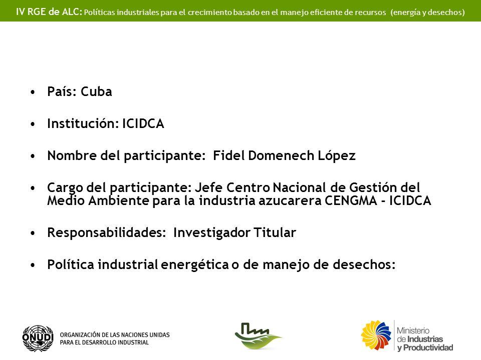 IV RGE de ALC: Políticas industriales para el crecimiento basado en el manejo eficiente de recursos (energía y desechos) País: Cuba Institución: ICIDC