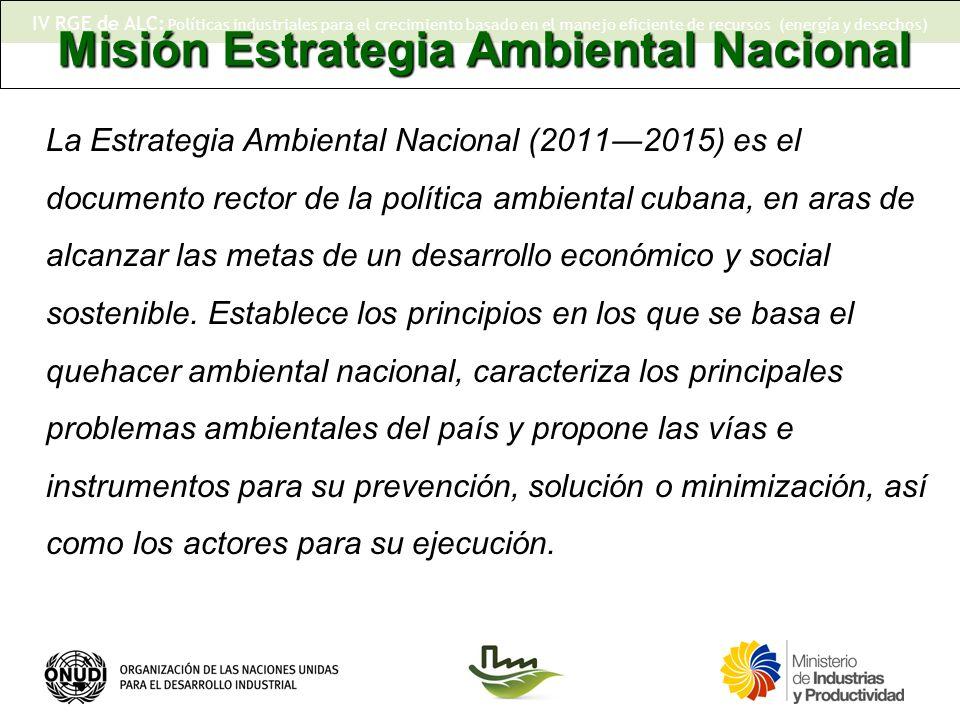 IV RGE de ALC: Políticas industriales para el crecimiento basado en el manejo eficiente de recursos (energía y desechos) La Estrategia Ambiental Nacional (20112015) es el documento rector de la política ambiental cubana, en aras de alcanzar las metas de un desarrollo económico y social sostenible.