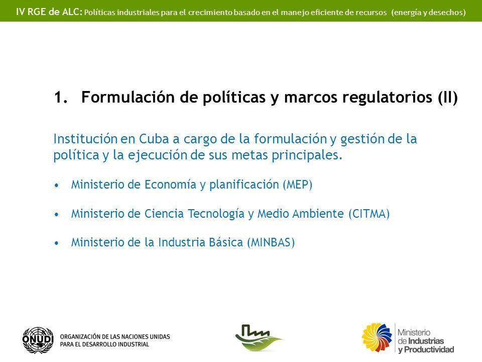 IV RGE de ALC: Políticas industriales para el crecimiento basado en el manejo eficiente de recursos (energía y desechos) 1.Formulación de políticas y marcos regulatorios (II) Institución en Cuba a cargo de la formulación y gestión de la política y la ejecución de sus metas principales.