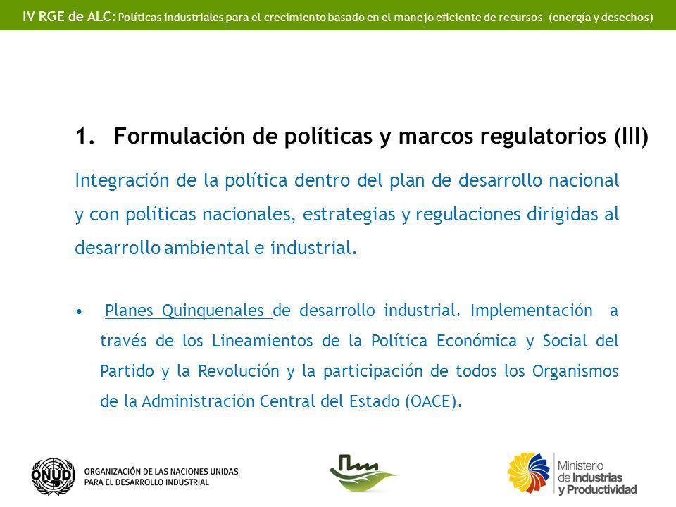 IV RGE de ALC: Políticas industriales para el crecimiento basado en el manejo eficiente de recursos (energía y desechos) 1.Formulación de políticas y marcos regulatorios (III) Integración de la política dentro del plan de desarrollo nacional y con políticas nacionales, estrategias y regulaciones dirigidas al desarrollo ambiental e industrial.