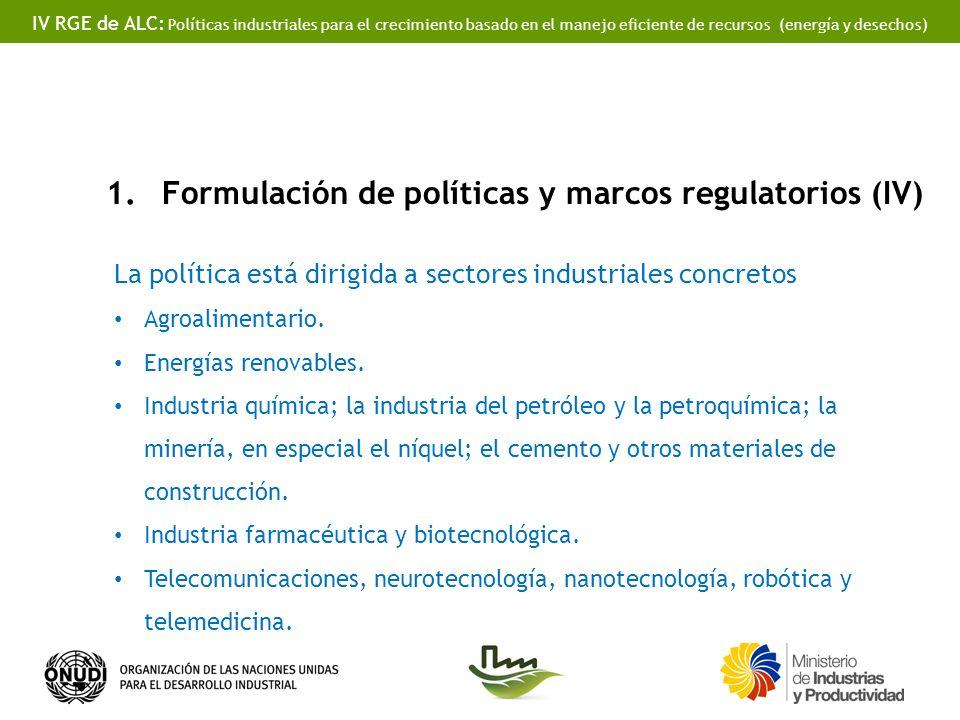 IV RGE de ALC: Políticas industriales para el crecimiento basado en el manejo eficiente de recursos (energía y desechos) 1.Formulación de políticas y marcos regulatorios (IV) La política está dirigida a sectores industriales concretos Agroalimentario.