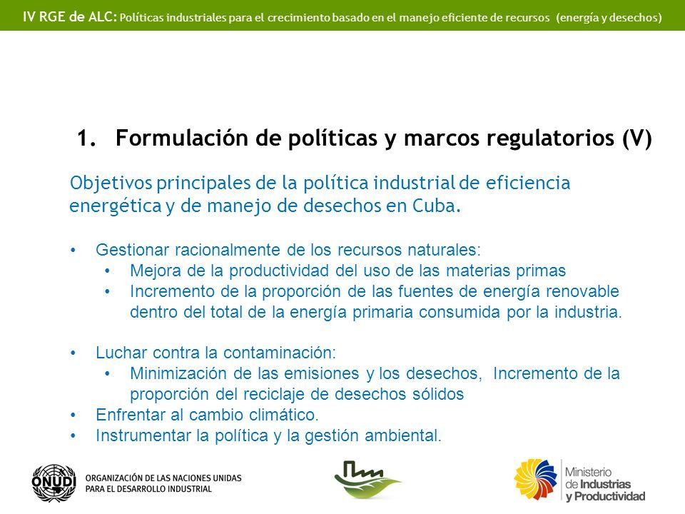 IV RGE de ALC: Políticas industriales para el crecimiento basado en el manejo eficiente de recursos (energía y desechos) 1.Formulación de políticas y marcos regulatorios (V) Objetivos principales de la política industrial de eficiencia energética y de manejo de desechos en Cuba.