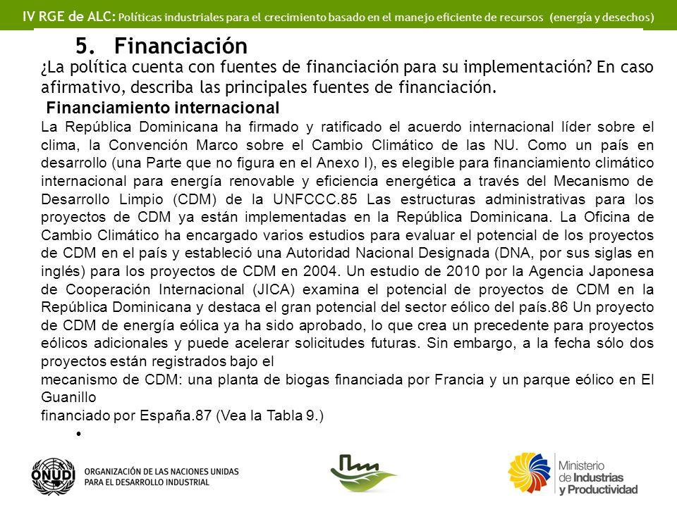 IV RGE de ALC: Políticas industriales para el crecimiento basado en el manejo eficiente de recursos (energía y desechos) 5.Financiación ¿La política cuenta con fuentes de financiación para su implementación.