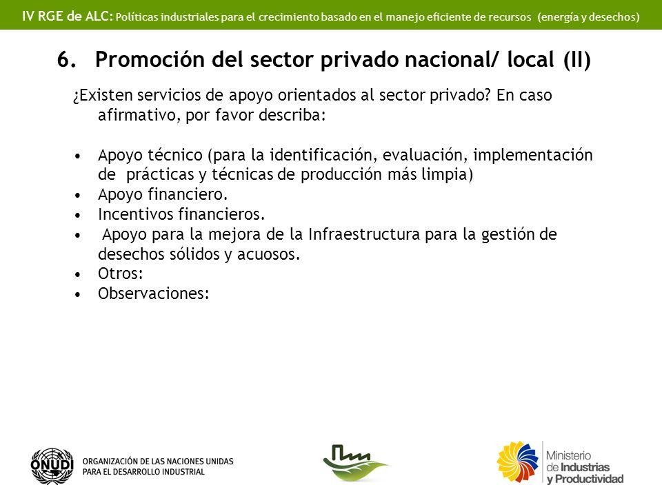 IV RGE de ALC: Políticas industriales para el crecimiento basado en el manejo eficiente de recursos (energía y desechos) 6.Promoción del sector privado nacional/ local (II) ¿Existen servicios de apoyo orientados al sector privado.