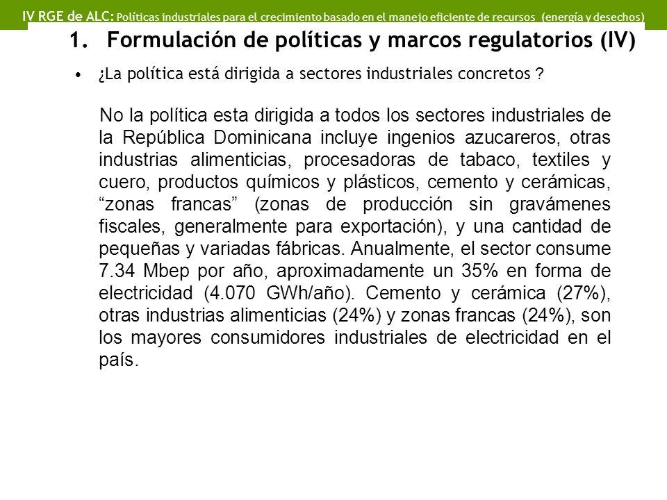 IV RGE de ALC: Políticas industriales para el crecimiento basado en el manejo eficiente de recursos (energía y desechos) 1.Formulación de políticas y marcos regulatorios (IV) ¿La política está dirigida a sectores industriales concretos .