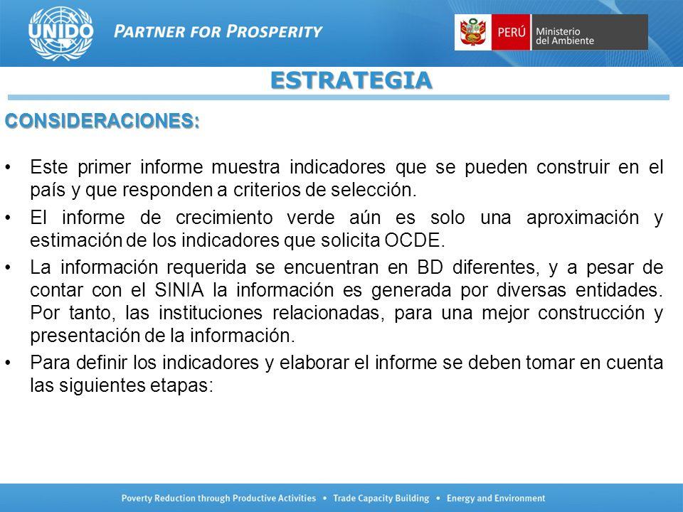 ESTRATEGIA CONSIDERACIONES: Este primer informe muestra indicadores que se pueden construir en el país y que responden a criterios de selección. El in
