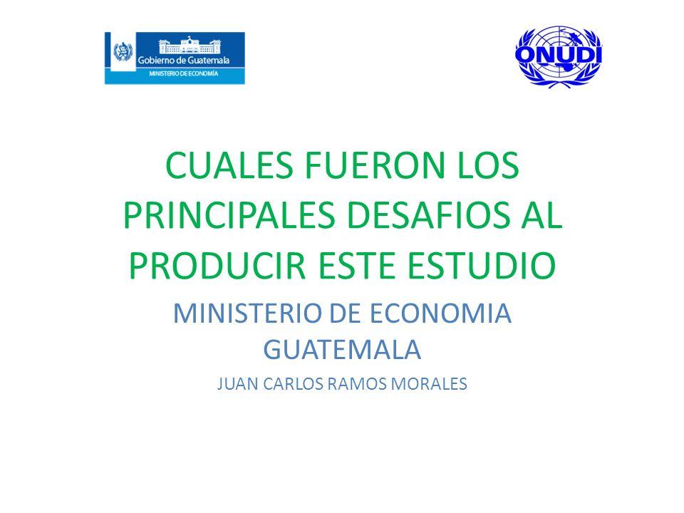 CUALES FUERON LOS PRINCIPALES DESAFIOS AL PRODUCIR ESTE ESTUDIO MINISTERIO DE ECONOMIA GUATEMALA JUAN CARLOS RAMOS MORALES