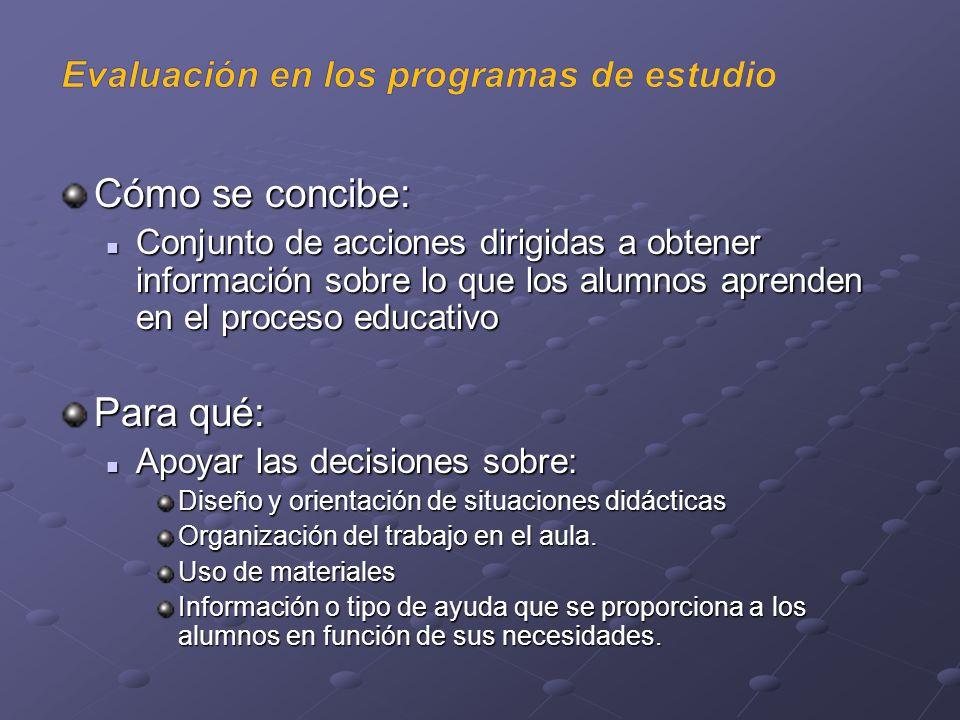 Cómo se concibe: Conjunto de acciones dirigidas a obtener información sobre lo que los alumnos aprenden en el proceso educativo Conjunto de acciones d