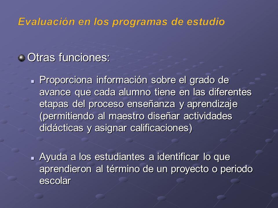 Otras funciones: Proporciona información sobre el grado de avance que cada alumno tiene en las diferentes etapas del proceso enseñanza y aprendizaje (