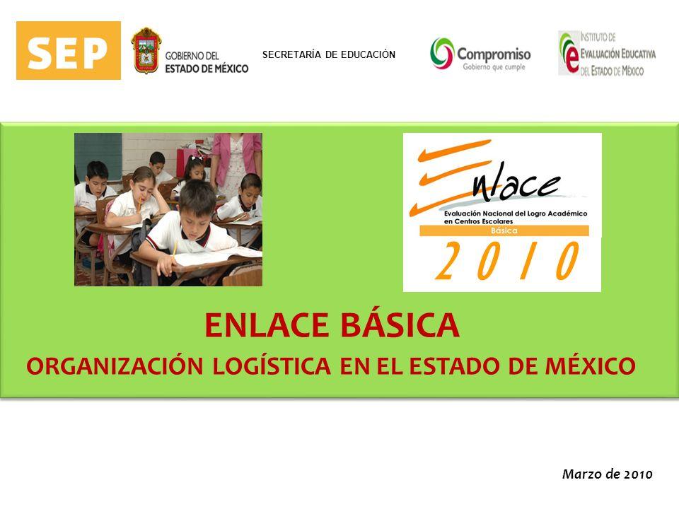 Marzo de 2010 ENLACE BÁSICA ORGANIZACIÓN LOGÍSTICA EN EL ESTADO DE MÉXICO 2 0 1 0 SECRETARÍA DE EDUCACIÓN