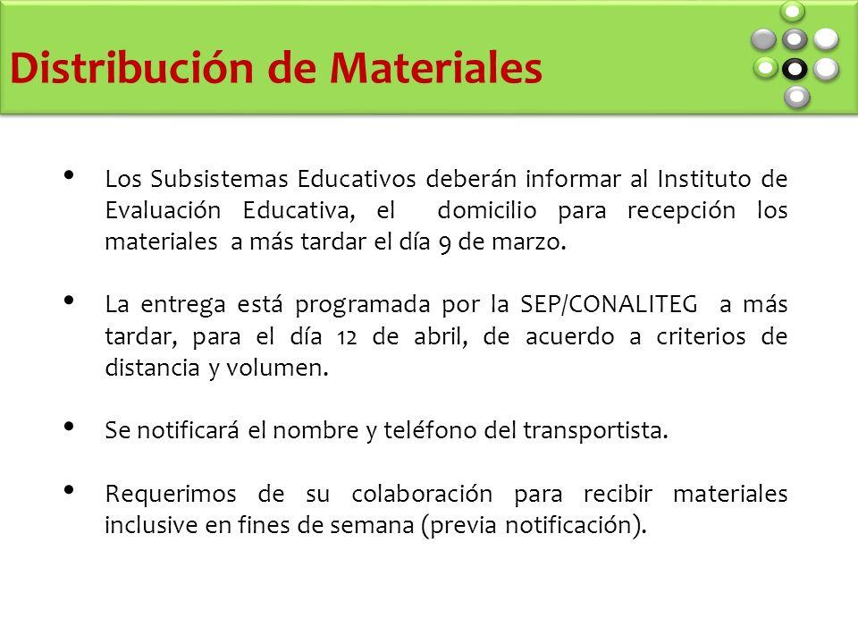 Los Subsistemas Educativos deberán informar al Instituto de Evaluación Educativa, el domicilio para recepción los materiales a más tardar el día 9 de marzo.