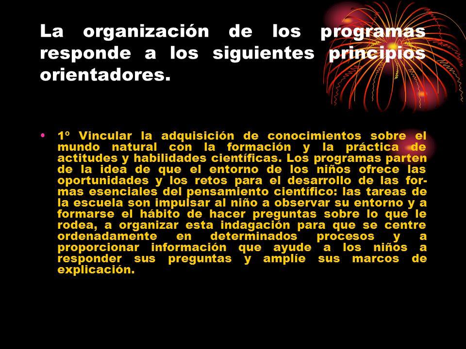 La organización de los programas responde a los siguientes principios orientadores. 1º Vincular la adquisición de conocimientos sobre el mundo natural