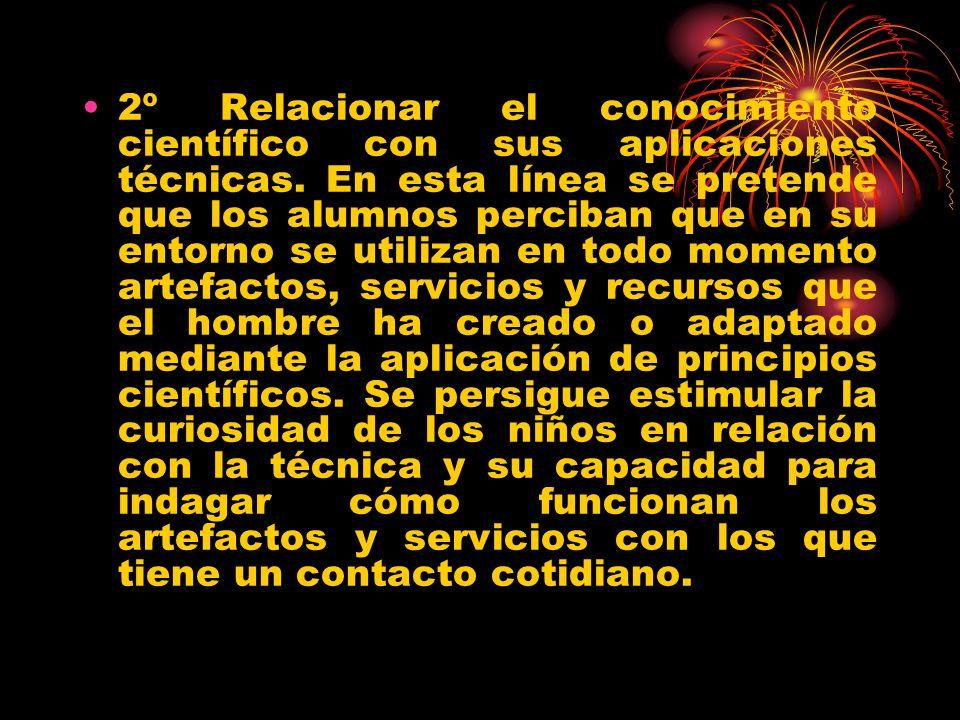 2º Relacionar el conocimiento científico con sus aplicaciones técnicas.