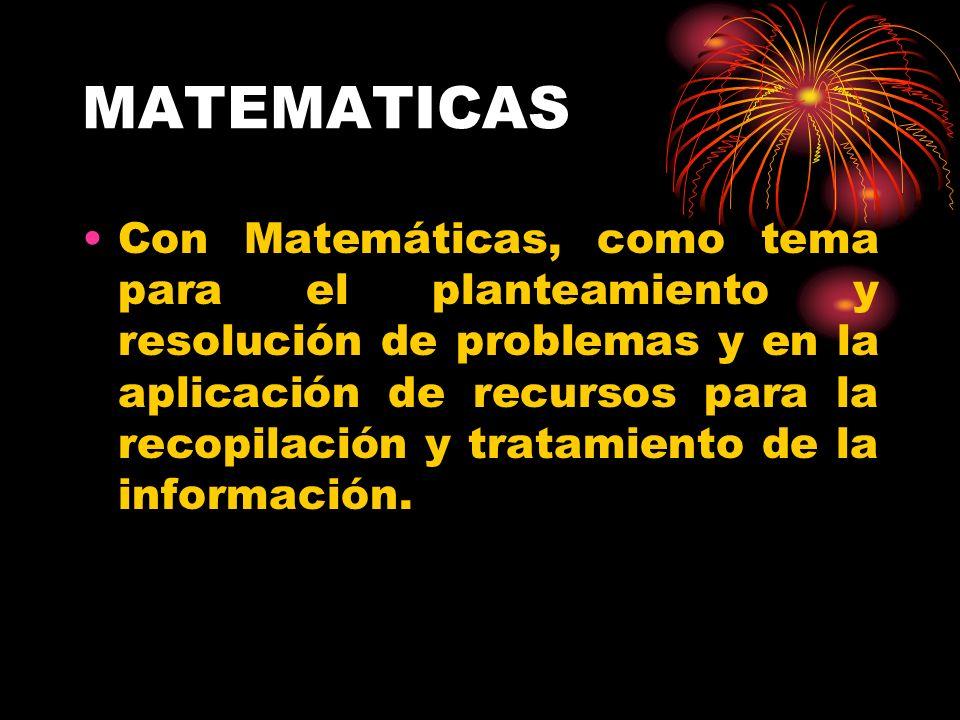 MATEMATICAS Con Matemáticas, como tema para el planteamiento y resolución de problemas y en la aplicación de recursos para la recopilación y tratamien