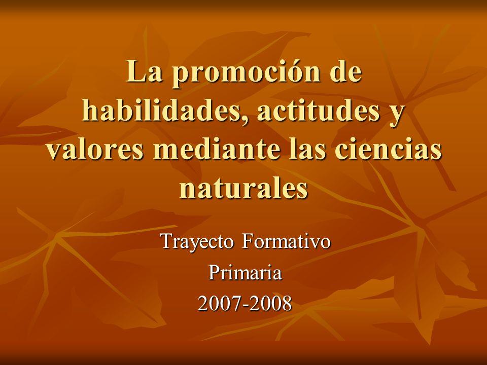 La promoción de habilidades, actitudes y valores mediante las ciencias naturales Trayecto Formativo Primaria2007-2008