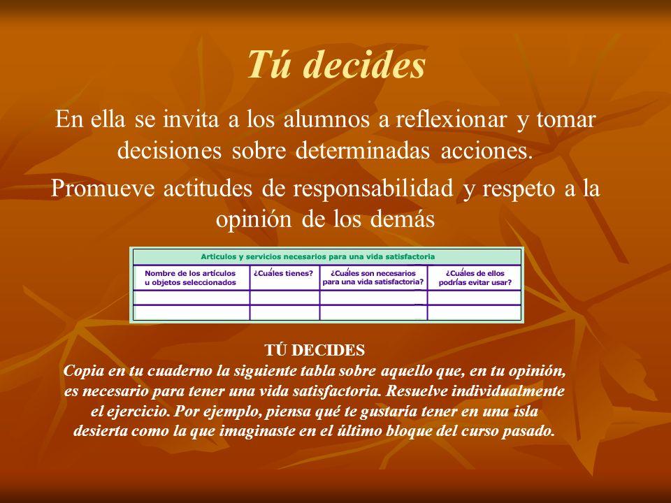 Tú decides En ella se invita a los alumnos a reflexionar y tomar decisiones sobre determinadas acciones. Promueve actitudes de responsabilidad y respe