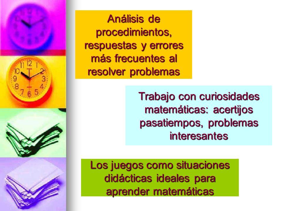 Análisis de procedimientos, respuestas y errores más frecuentes al resolver problemas Trabajo con curiosidades matemáticas: acertijos pasatiempos, pro