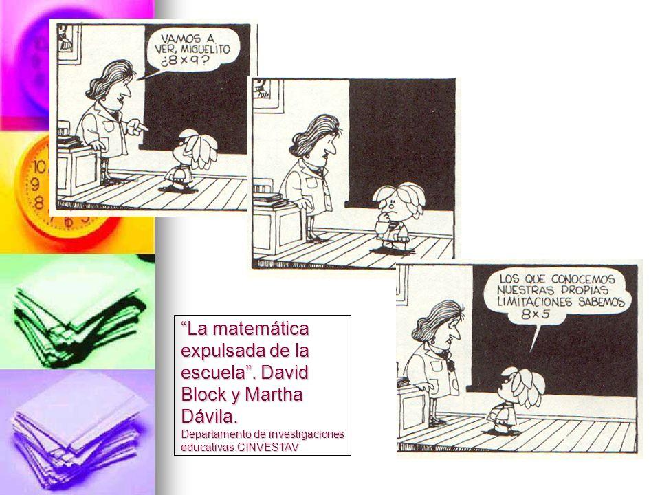 La matemática expulsada de la escuela. David Block y Martha Dávila. Departamento de investigaciones educativas.CINVESTAV