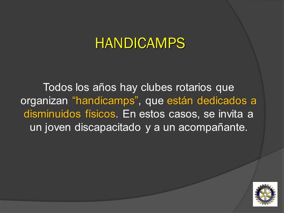 handicamps, están dedicados a disminuidos físicos Todos los años hay clubes rotarios que organizan handicamps, que están dedicados a disminuidos físic