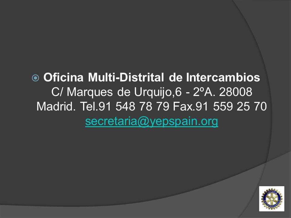 Oficina Multi-Distrital de Intercambios C/ Marques de Urquijo,6 - 2ºA. 28008 Madrid. Tel.91 548 78 79 Fax.91 559 25 70 secretaria@yepspain.org secreta
