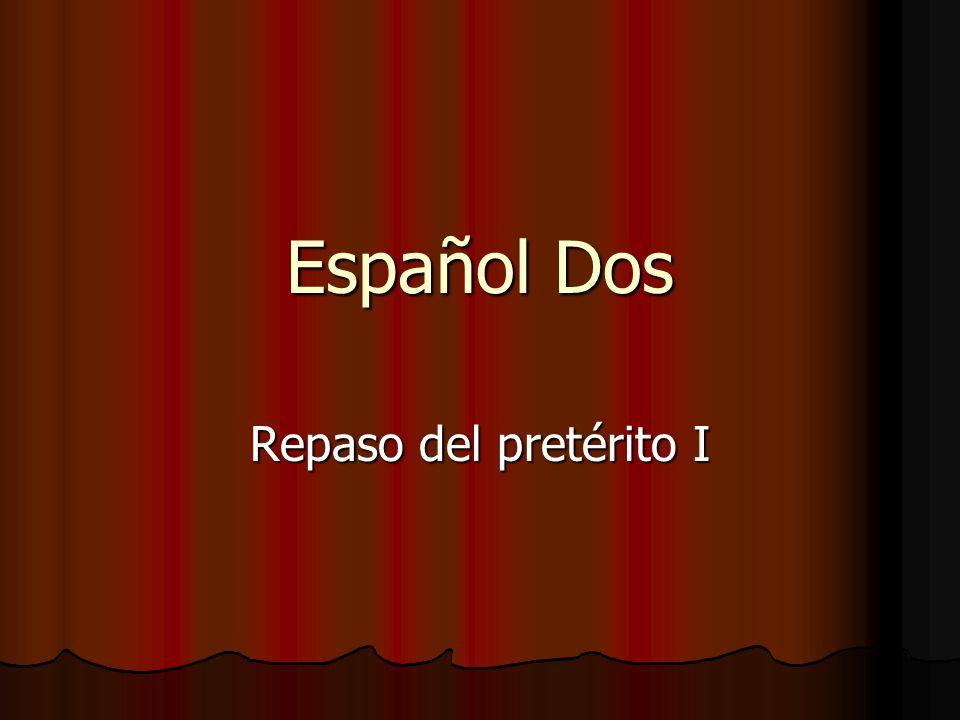 Español Dos Repaso del pretérito I