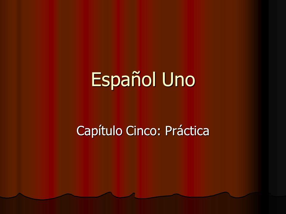 Español Uno Capítulo Cinco: Práctica