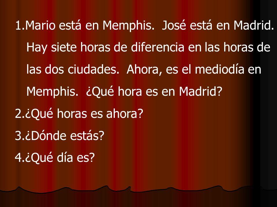 1.Mario está en Memphis. José está en Madrid.