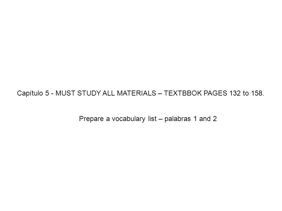 Capítulo 5 - MUST STUDY ALL MATERIALS – TEXTBBOK PAGES 132 to 158.