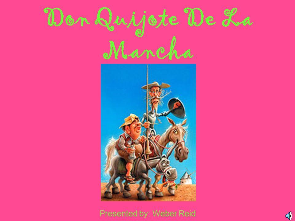 Don Quijote De La Mancha Presented by: Weber Reid