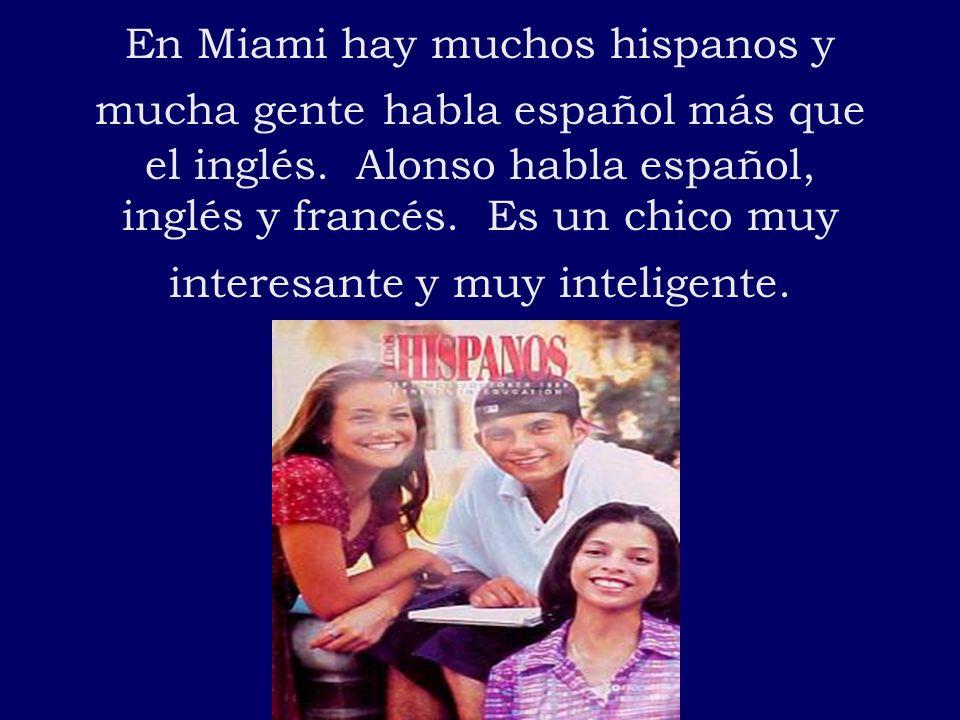 En Miami hay muchos hispanos y mucha gente habla español más que el inglés.