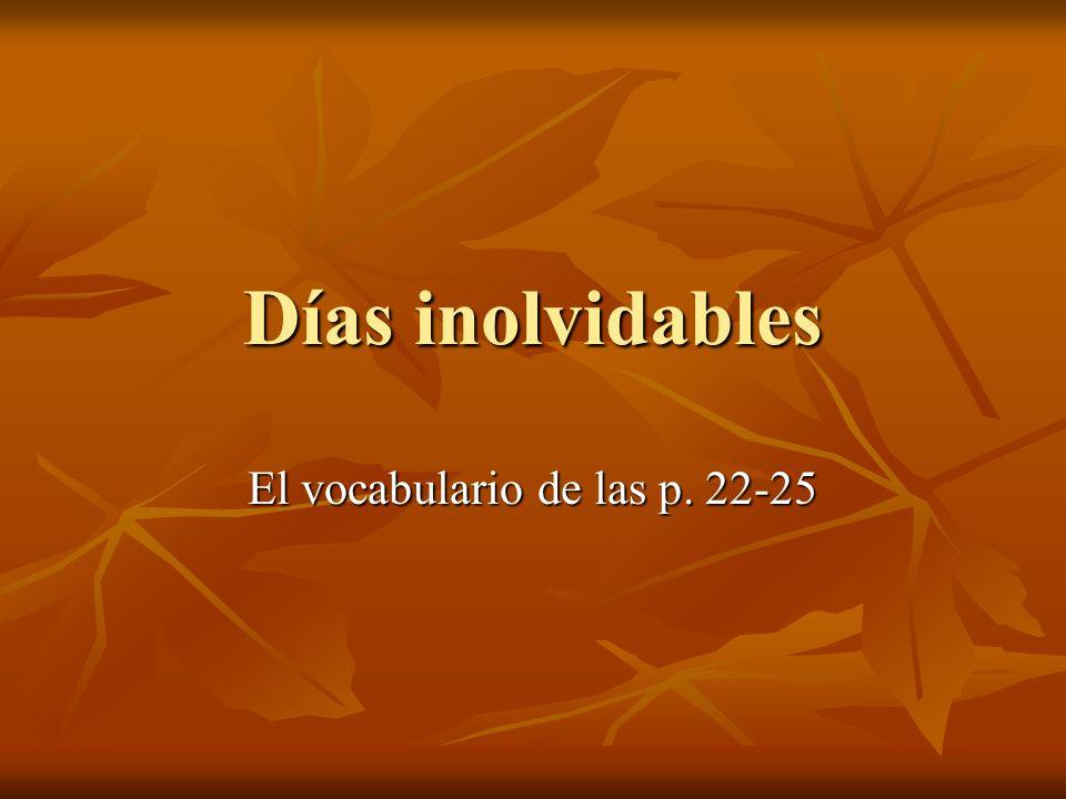 Días inolvidables El vocabulario de las p. 22-25