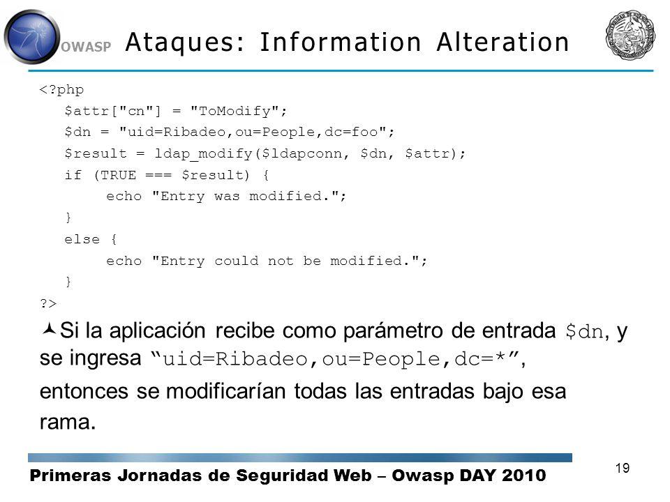 Primeras Jornadas de Seguridad Web – Owasp DAY 2010 OWASP 19 Ataques: Information Alteration <?php $attr[