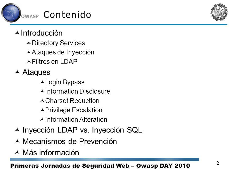 Primeras Jornadas de Seguridad Web – Owasp DAY 2010 OWASP 2 Contenido Introducción Directory Services Ataques de Inyección Filtros en LDAP Ataques Log