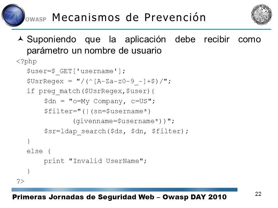 Primeras Jornadas de Seguridad Web – Owasp DAY 2010 OWASP 22 Mecanismos de Prevención Suponiendo que la aplicación debe recibir como parámetro un nomb