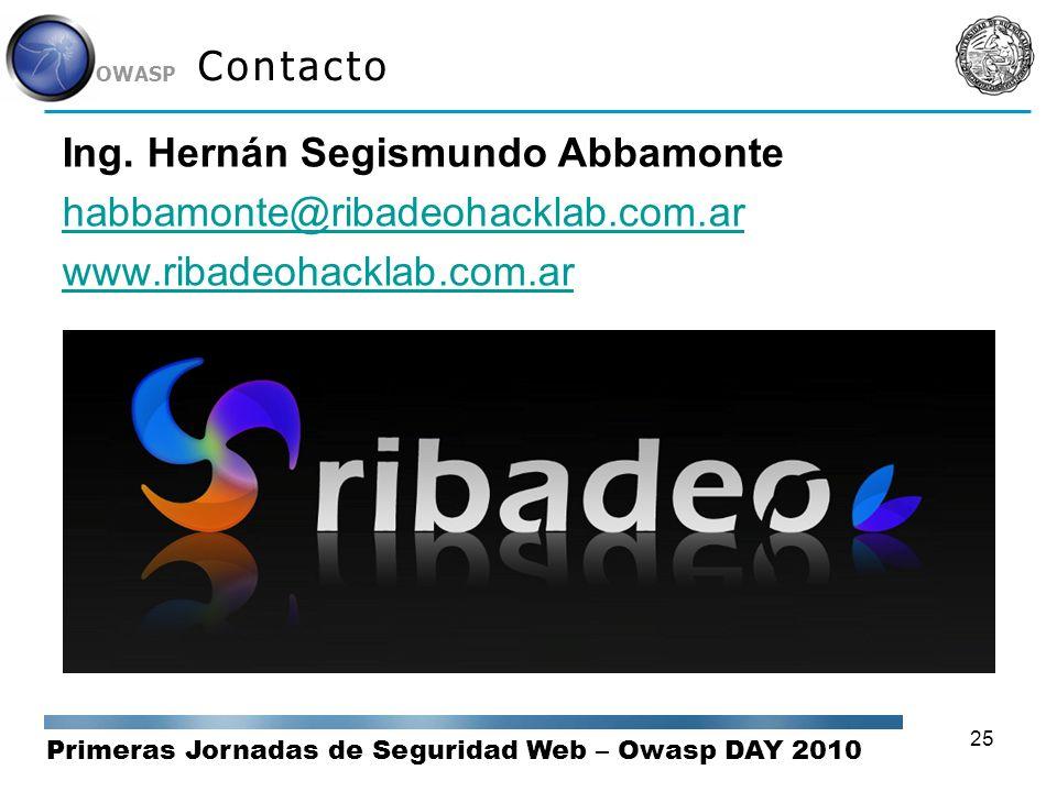 Primeras Jornadas de Seguridad Web – Owasp DAY 2010 OWASP 25 Contacto Ing. Hernán Segismundo Abbamonte habbamonte@ribadeohacklab.com.ar www.ribadeohac