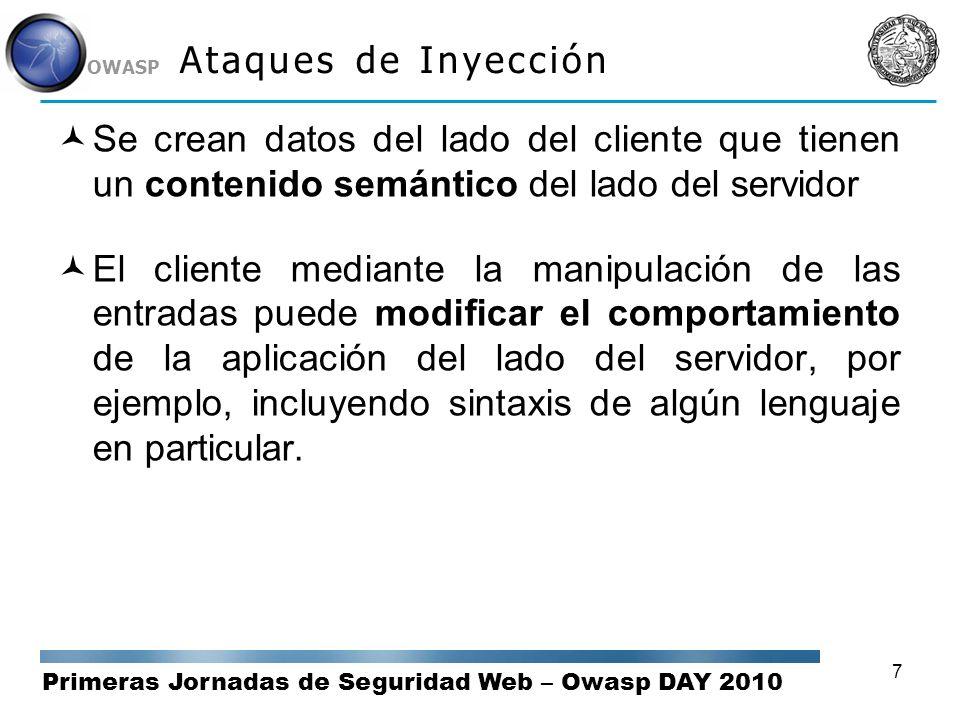 Primeras Jornadas de Seguridad Web – Owasp DAY 2010 OWASP 7 Ataques de Inyección Se crean datos del lado del cliente que tienen un contenido semántico