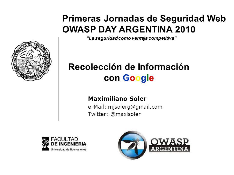 Primeras Jornadas de Seguridad Web – OWASP DAY 2010 OWASP 22 Recolección de Información con Google Dorks / Operadores de Búsqueda link: Nos muestra los enlaces de un dominio o página Web.