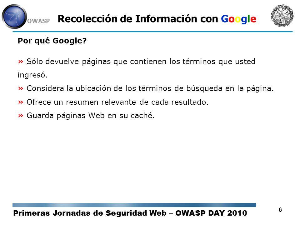 Primeras Jornadas de Seguridad Web – OWASP DAY 2010 OWASP 17 Recolección de Información con Google Dorks / Operadores de Búsqueda Rangos num1..num2 : Sí se conoce el comienzo de un rango, será posible buscar hasta un determinado número.