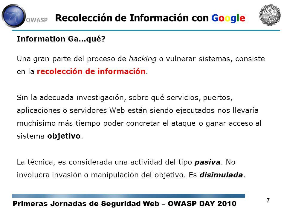Primeras Jornadas de Seguridad Web – OWASP DAY 2010 OWASP 18 Recolección de Información con Google Dorks / Operadores de Búsqueda inanchor:allinanchor: intext:allintext: intitle:allintitle: inurl:allinurl: link:cache: filetype:define: phonebook:related: info:site: id: