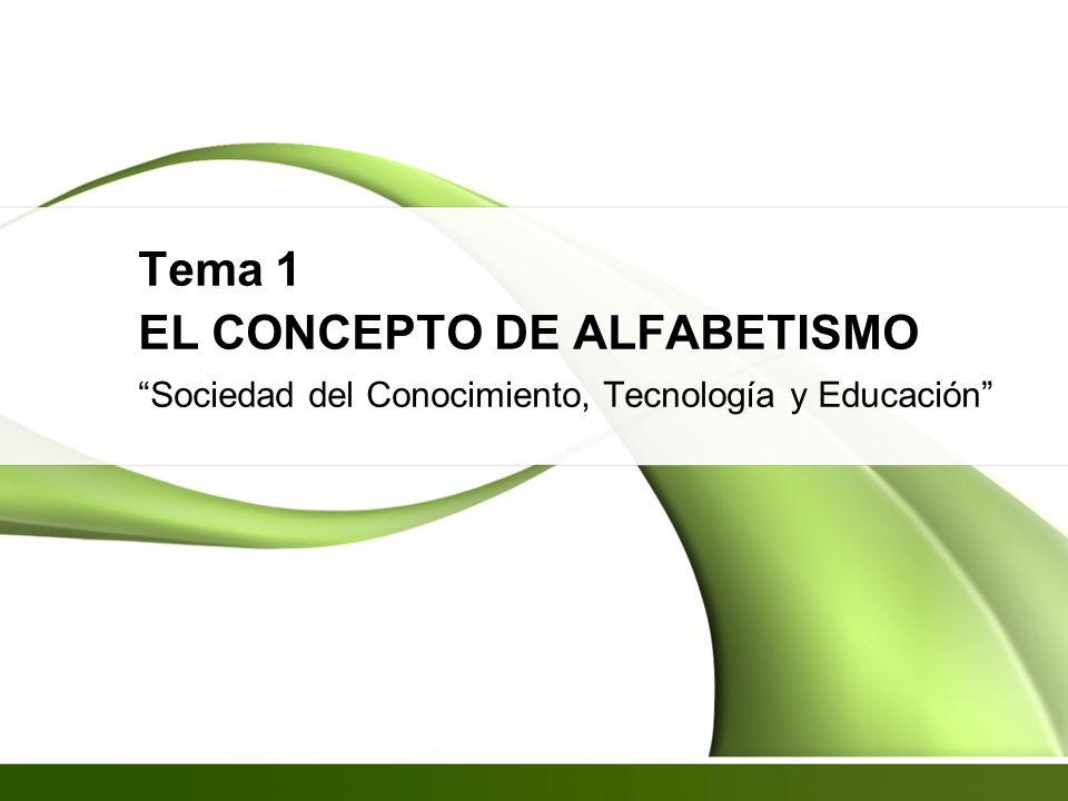 Tema 1 EL CONCEPTO DE ALFABETISMO Sociedad del Conocimiento, Tecnología y Educación