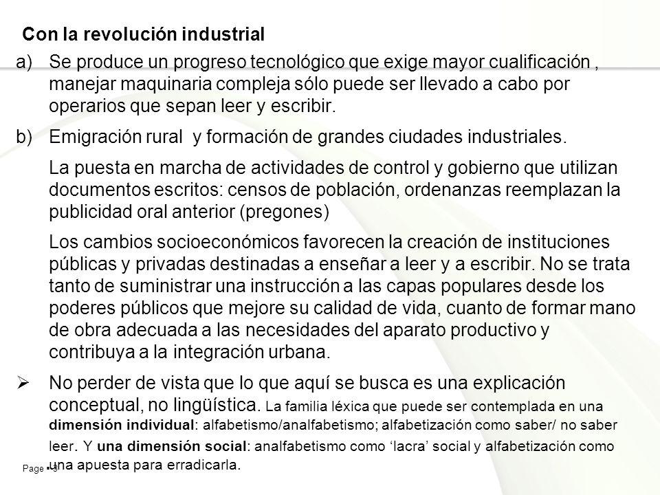 Page 3 Con la revolución industrial a)Se produce un progreso tecnológico que exige mayor cualificación, manejar maquinaria compleja sólo puede ser lle