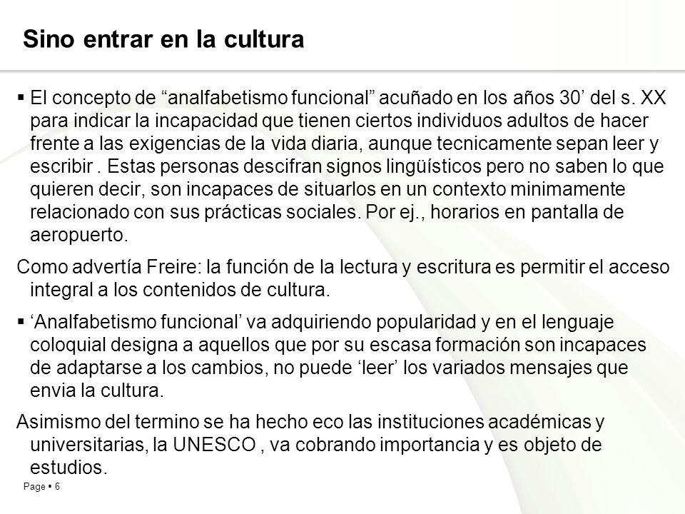 Page 6 Sino entrar en la cultura El concepto de analfabetismo funcional acuñado en los años 30 del s. XX para indicar la incapacidad que tienen cierto