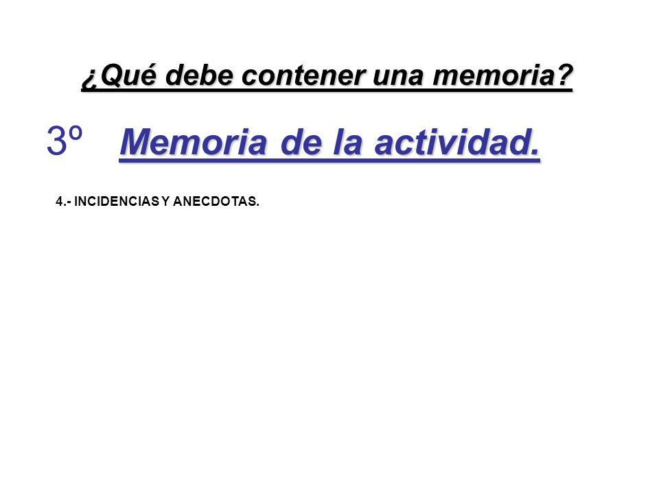4.- INCIDENCIAS Y ANECDOTAS. ¿Qué debe contener una memoria? 3º
