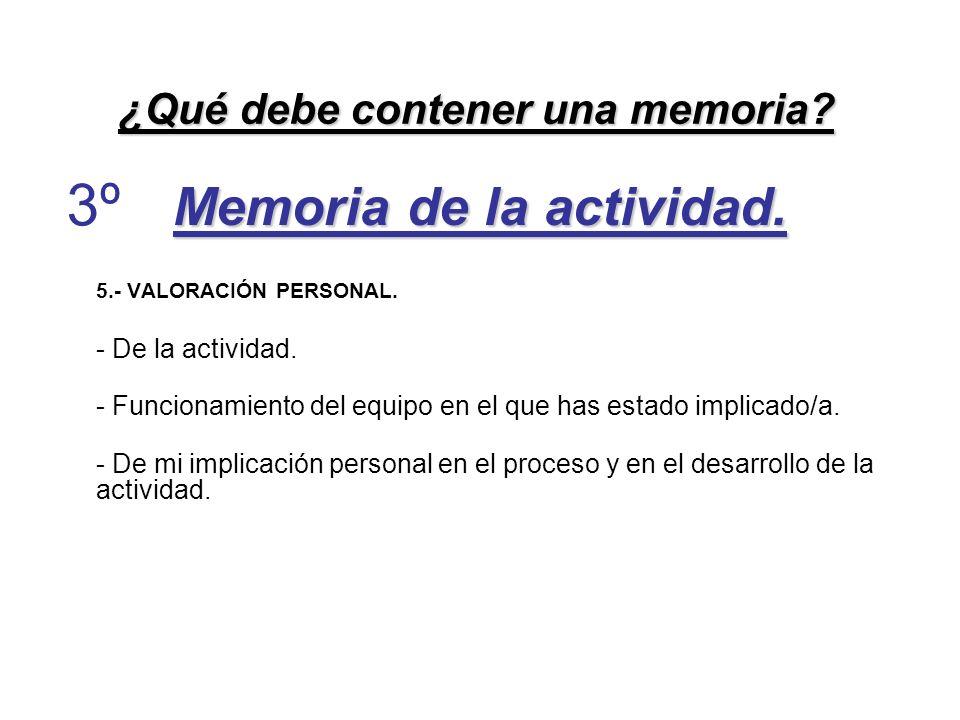 Memoria de la actividad. 5.- VALORACIÓN PERSONAL. - De la actividad. - Funcionamiento del equipo en el que has estado implicado/a. - De mi implicación