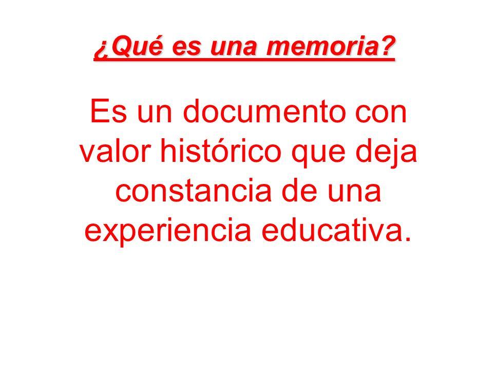 ¿Qué es una memoria? Es un documento con valor histórico que deja constancia de una experiencia educativa.
