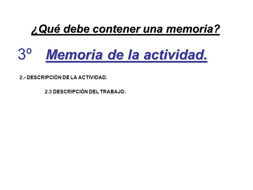 Memoria de la actividad. 2.- DESCRIPCIÓN DE LA ACTIVIDAD. 2.3 DESCRIPCIÓN DEL TRABAJO. ¿Qué debe contener una memoria? 3º